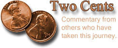 Two Cents: Commentary from others who have taken this journey
